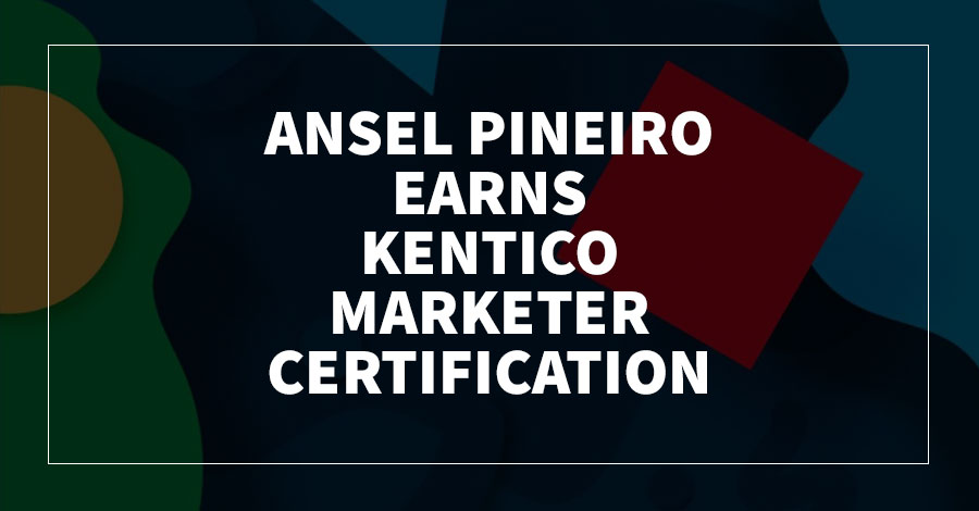 Ansel Pineiro Earns Kentico Marketer Certification