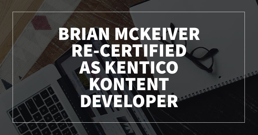 Brian McKeiver Re-Certified as Kentico Kontent Developer