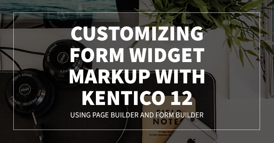Customizing Form Widget Markup with Kentico 12