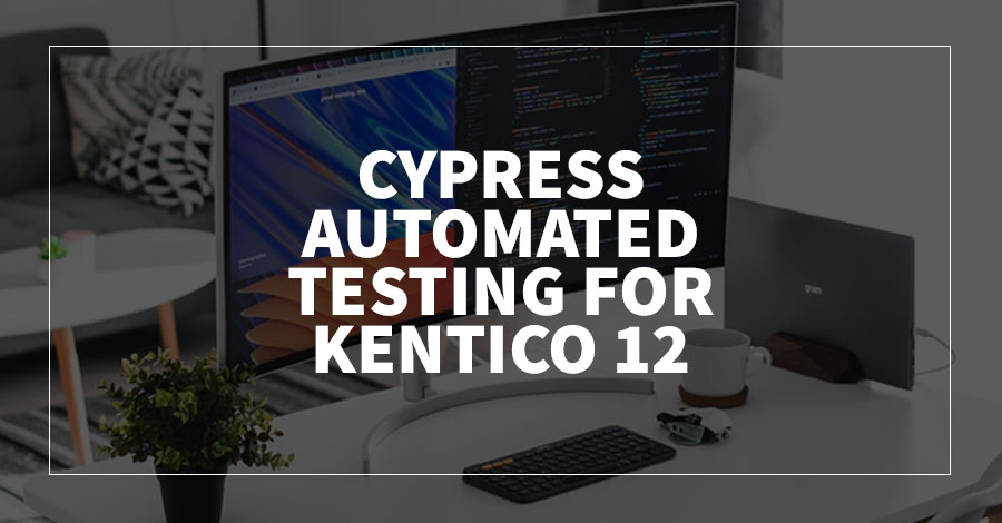 Cypress Automated Testing for Kentico 12