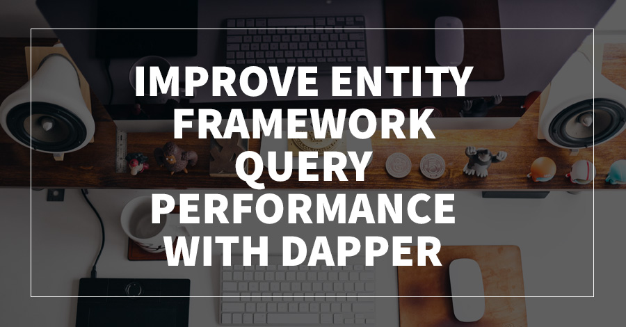Improve Entity Framework Query Performance With Dapper