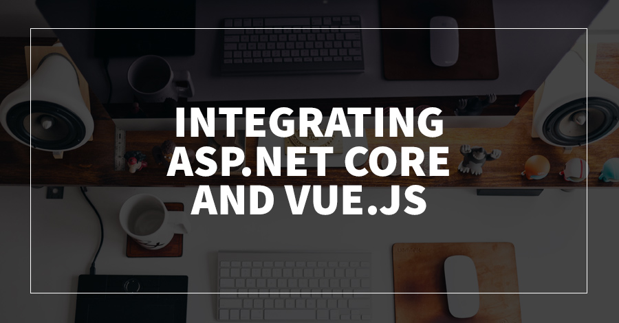 Integrating ASP.NET Core and Vue.js