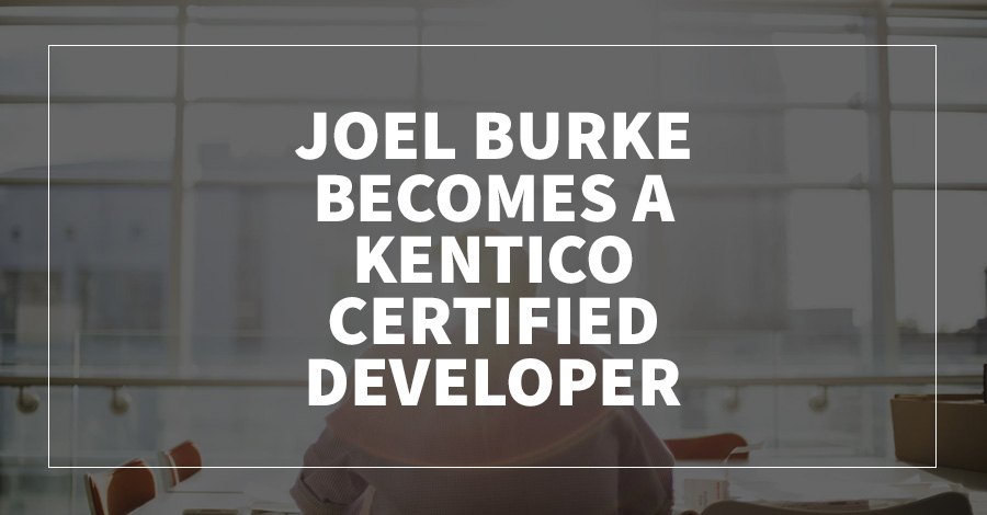 Joel Burke Becomes a Kentico Certified Developer