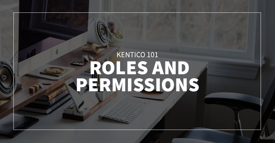 Kentico 101: Roles and Permissions