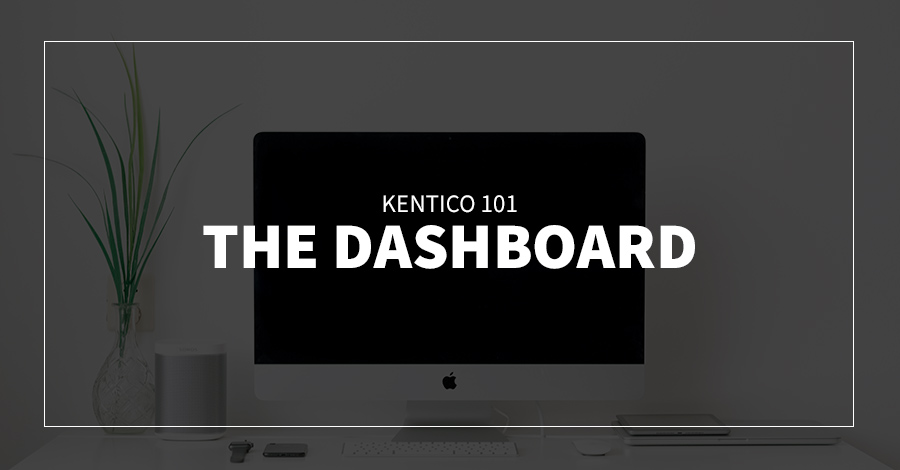 Kentico 101: The Dashboard