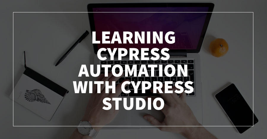 Learning Cypress Automation with Cypress Studio