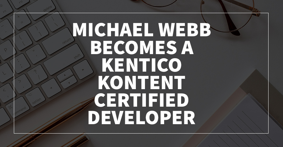 Michael Webb Becomes A Kentico Kontent Certified Developer