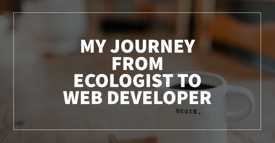 My Journey from Ecologist to Web Developer