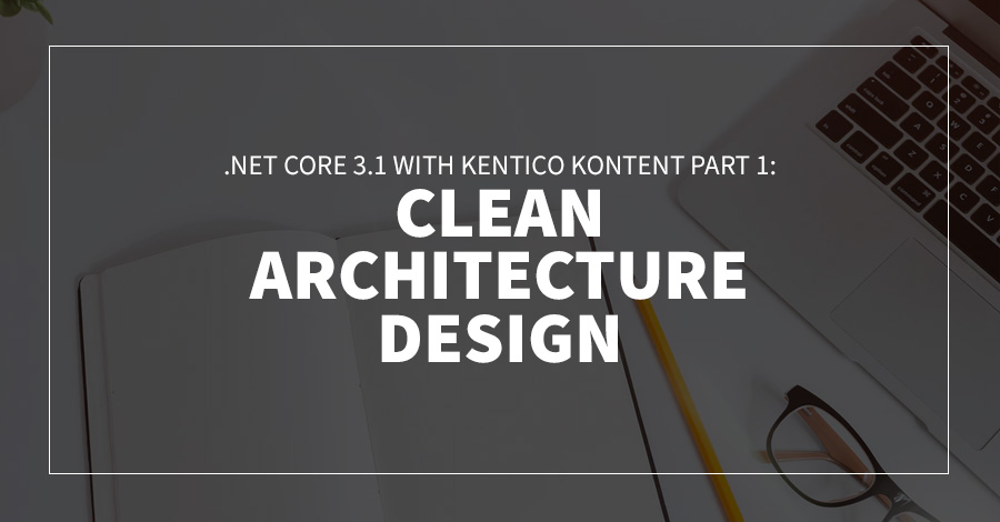 .Net Core 3.1 with Kentico Kontent Part 1: Clean Architecture Design