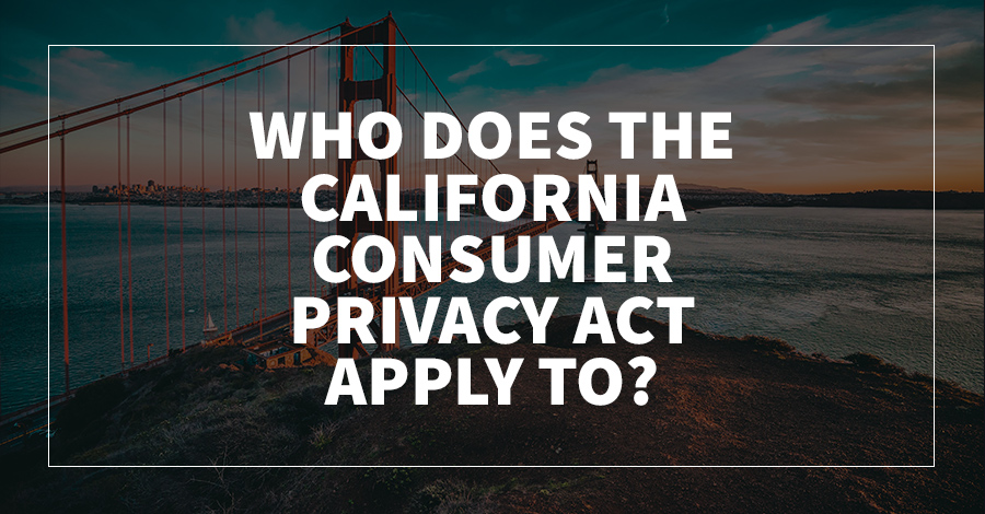 Who Does The California Consumer Privacy Act Apply To?