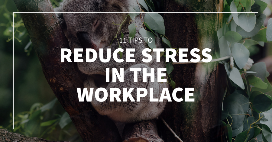 11 Tips to Reduce Stress In The Workplace