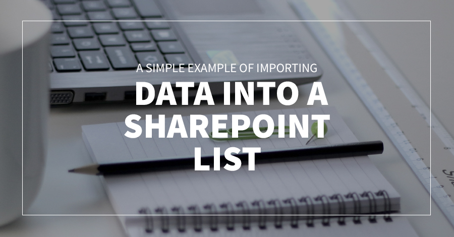 A Simple example of Importing Data Into a SharePoint List