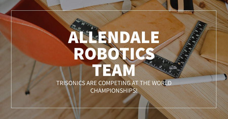 Allendale Robotics Team, TriSonics Are Competing At The World Championships!