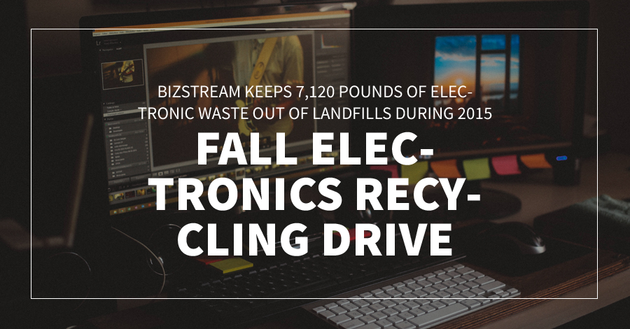 ​BizStream Keeps 7,120 Pounds of Electronic Waste Out of Landfills During 2015 Fall Electronics Recycling Drive