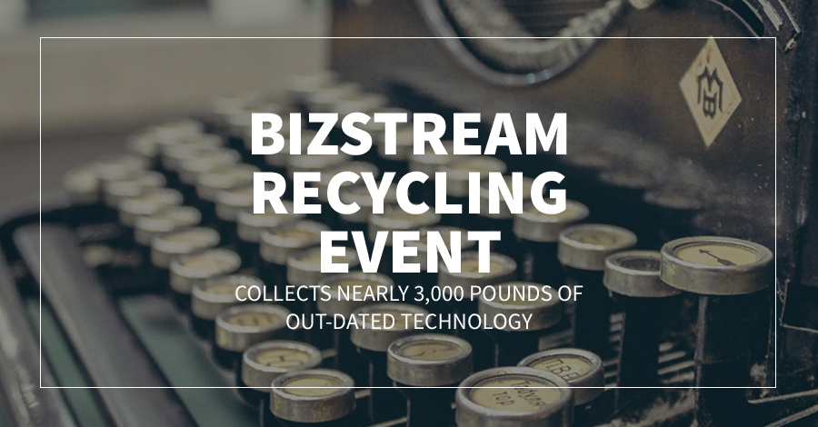 BizStream Recycling Event Collects Nearly 3,000 Pounds of Out-Dated Technology