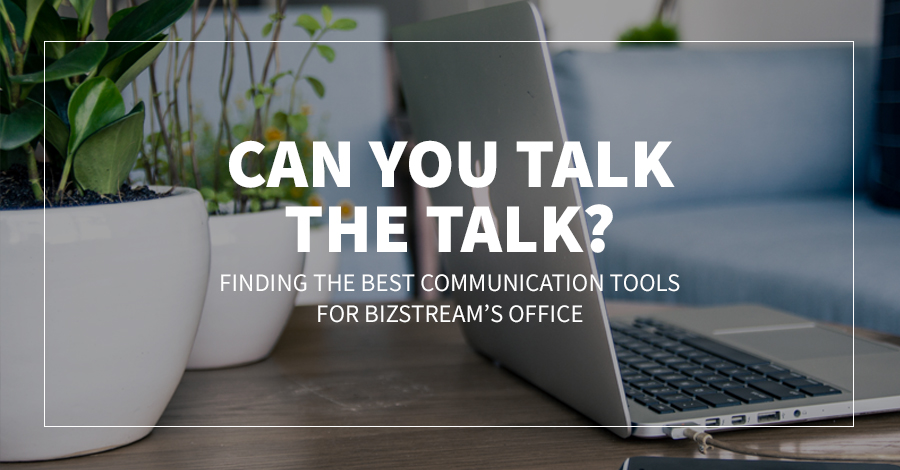 Can you Talk the Talk? Finding the Best Communication Tools for BizStream's Office