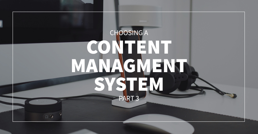 Choosing a Content Managment System, Part 3