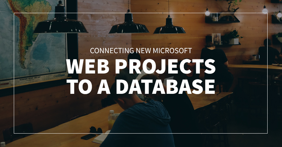 Connecting New Microsoft Web Projects to a Database