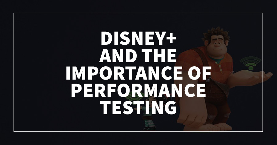 Disney+ and the Importance of Performance Testing