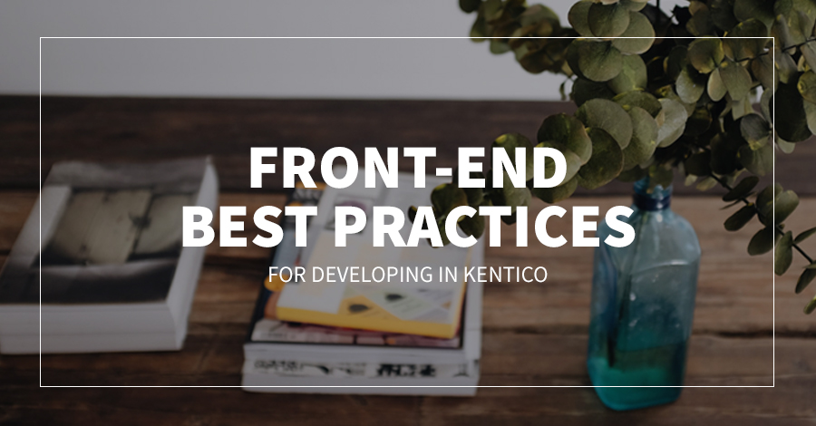 Front-End Best Practices for Developing in Kentico