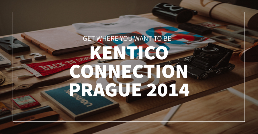 Get Where You Want To Be - Kentico Connection Prague 2014