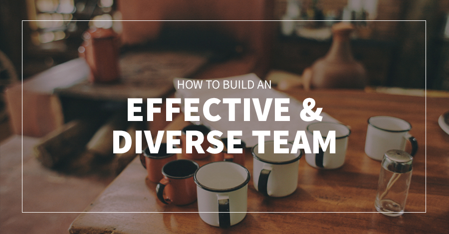How to Build an Effective and Diverse Team