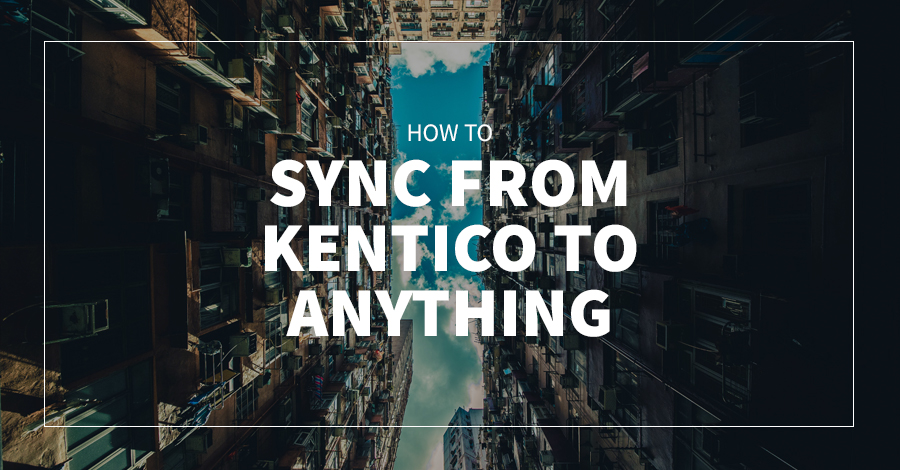 How to Sync from Kentico to Anything