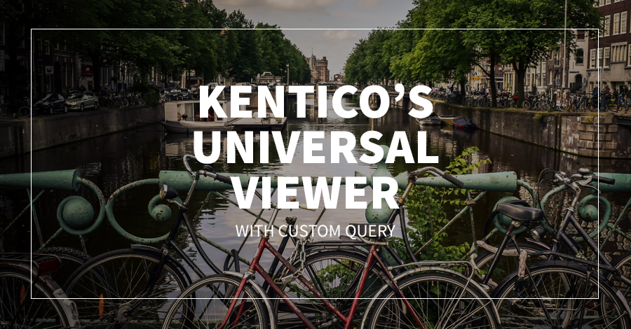 Kentico's Universal Viewer with Custom Query