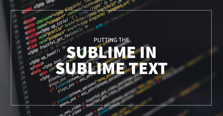 Putting the Sublime in Sublime Text
