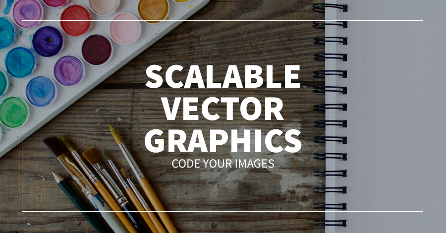 Scalable Vector Graphics: Code Your Images
