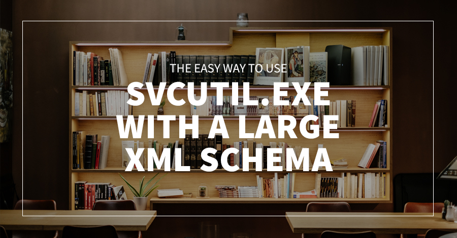 The Easy Way to Use SvcUtil.exe with a Large Xml Schema