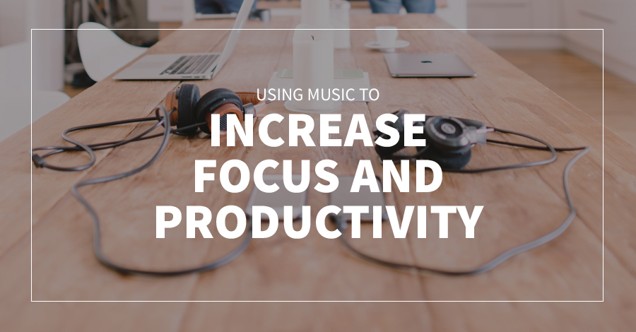 Using Music to increase Focus and Productivity