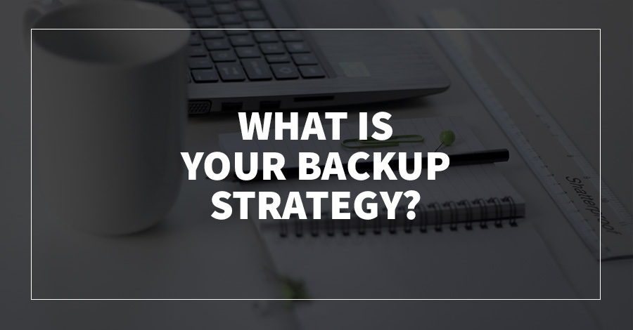 ​What Is Your Backup Strategy?