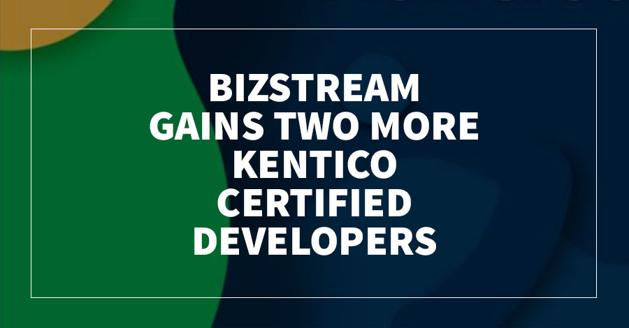 BizStream Gains Two More Kentico Certified Developers