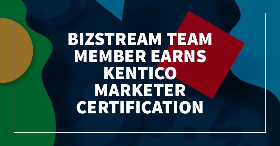 BizStream Team Member Earns Kentico Marketer Certification