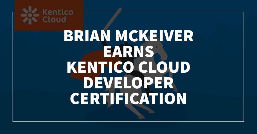 Brian McKeiver Earns Kentico Cloud Developer Certification
