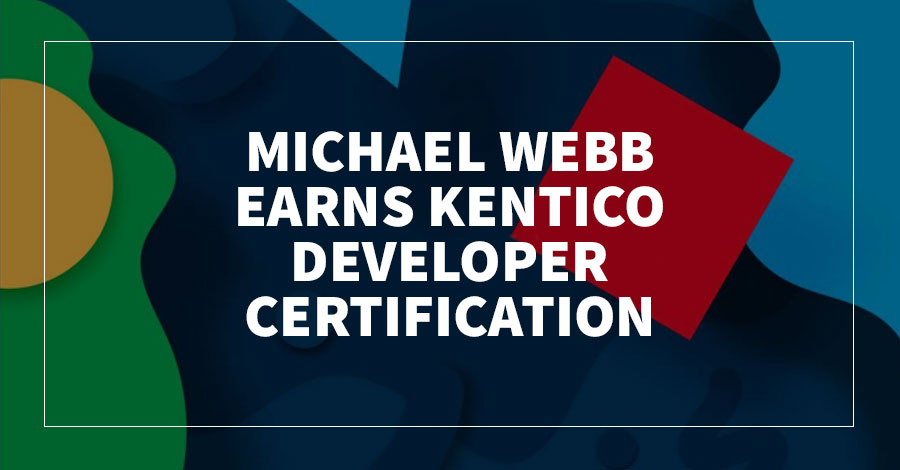 Michael Webb Earns Kentico Developer Certification