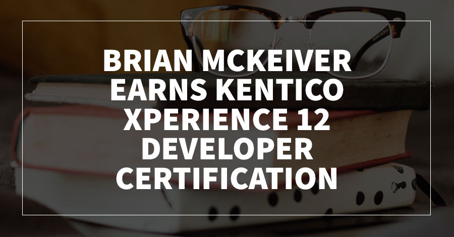 Brian McKeiver Earns Kentico Xperience 12 Developer Certification