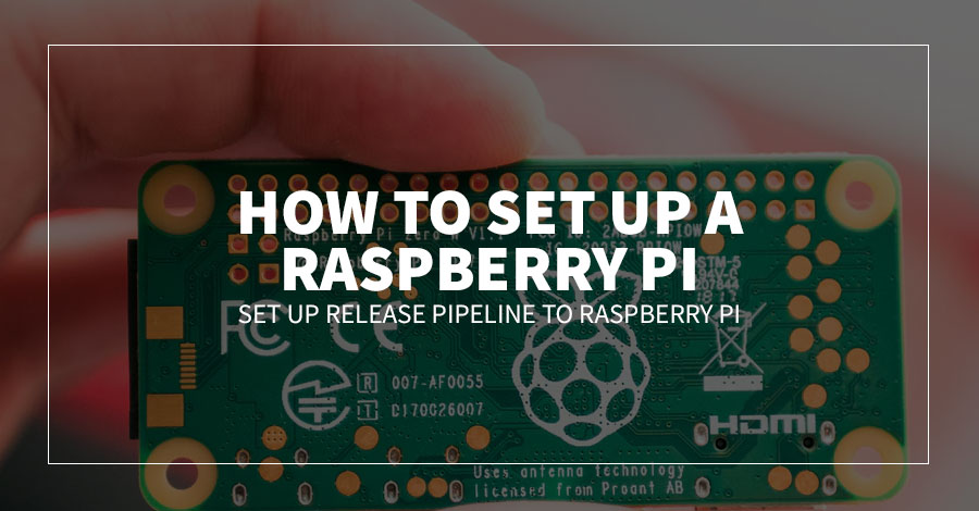 How to Set up a Raspberry Pi: Set up Release Pipeline to Raspberry Pi