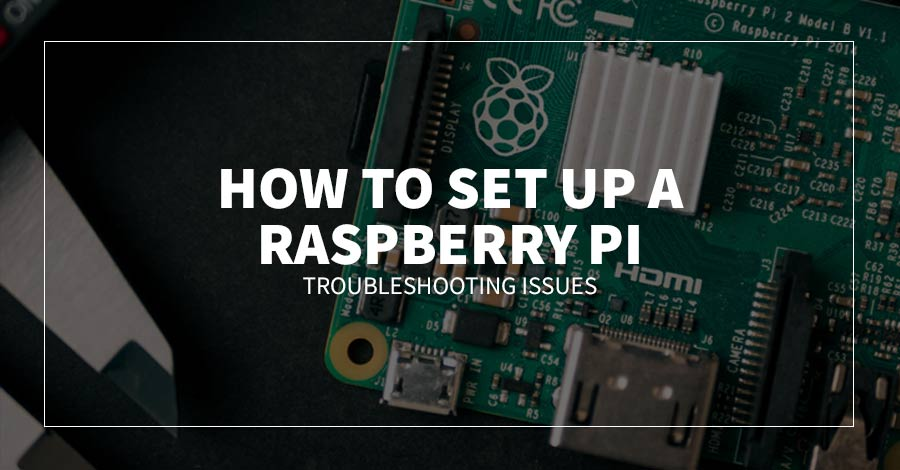 How to Set up a Raspberry Pi: Troubleshooting Issues