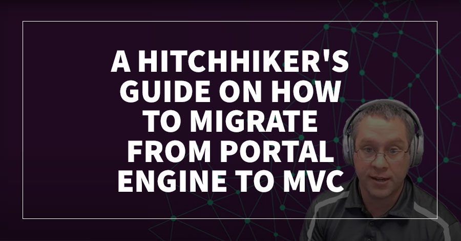 A Hitchhiker's Guide on How to Migrate From Portal Engine to MVC