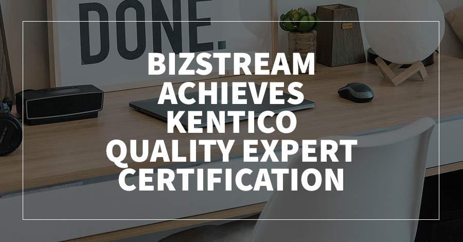 BizStream Achieves Kentico Quality Expert Certification