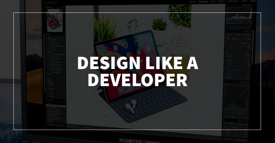 Design Like a Developer