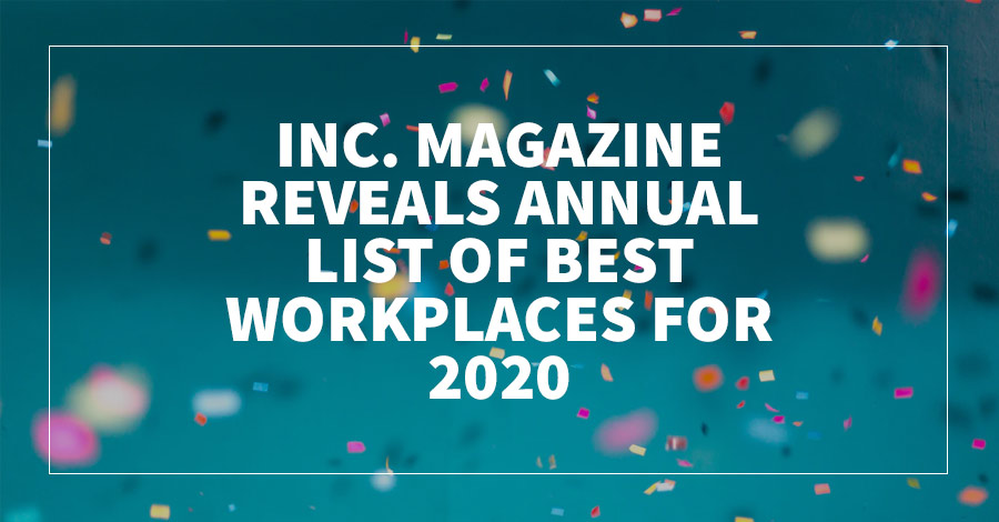 Inc. Magazine Reveals Annual List of Best Workplaces for 2020