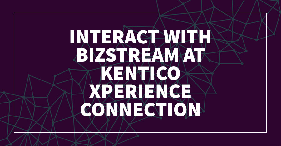 Interact with BizStream at Xperience Connection