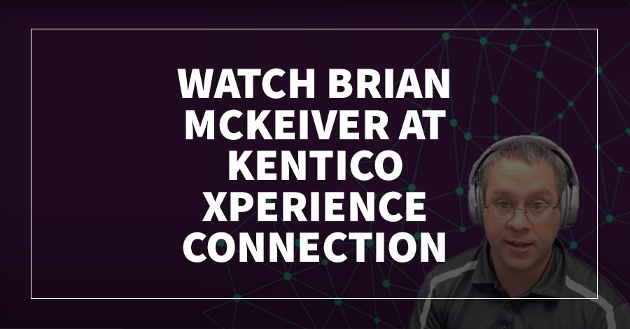 Watch Brian McKeiver at Kentico Xperience Connection