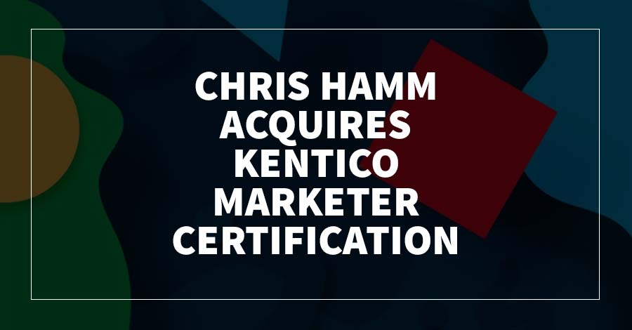 Chris Hamm Acquires Kentico Marketer Certification
