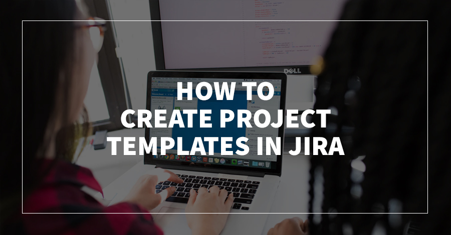 How to Create Project Templates in Jira