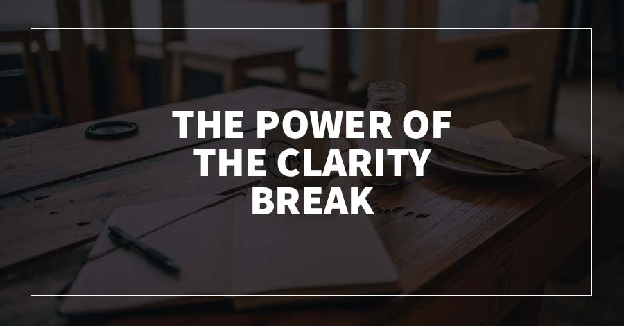 The Power of the Clarity Break