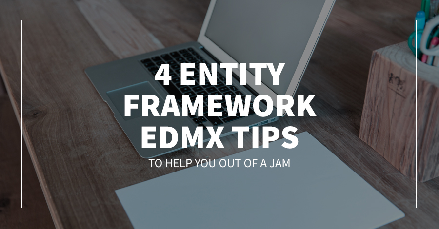 4 Entity Framework EDMX Tips to Help You Out of a Jam
